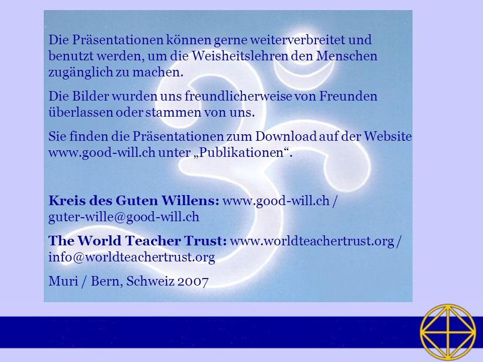 Die Präsentationen können gerne weiterverbreitet und benutzt werden, um die Weisheitslehren den Menschen zugänglich zu machen. Die Bilder wurden uns f