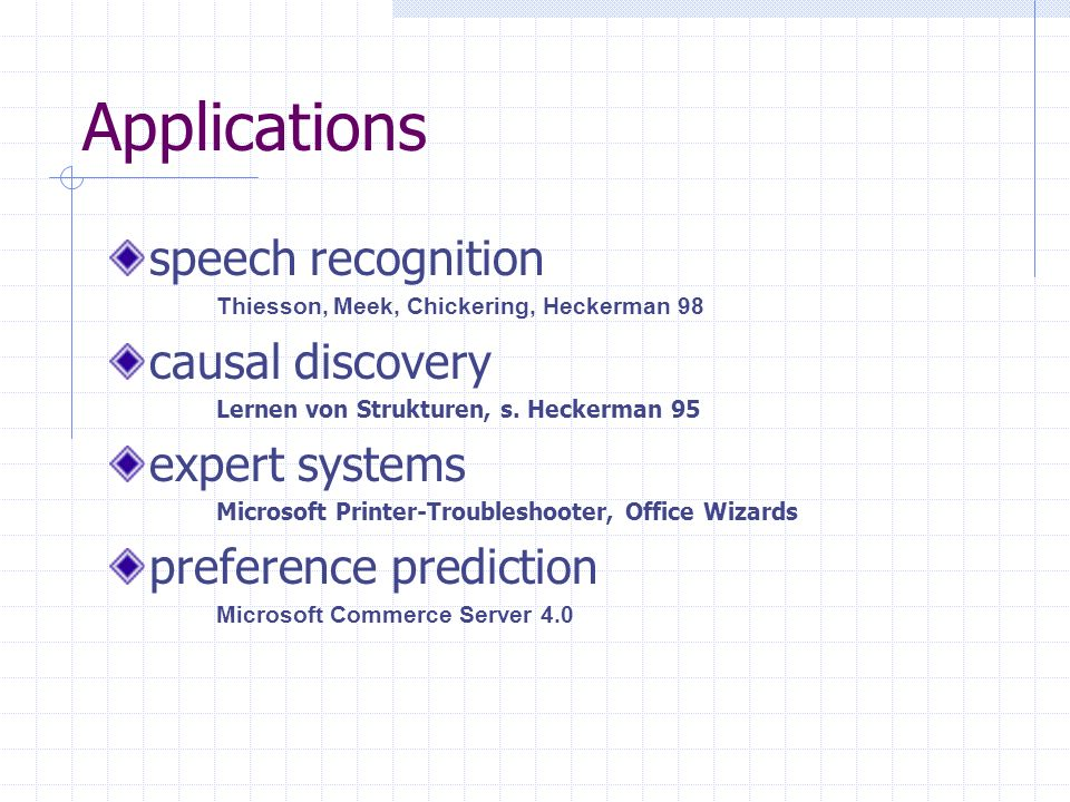 Applications speech recognition Thiesson, Meek, Chickering, Heckerman 98 causal discovery Lernen von Strukturen, s.