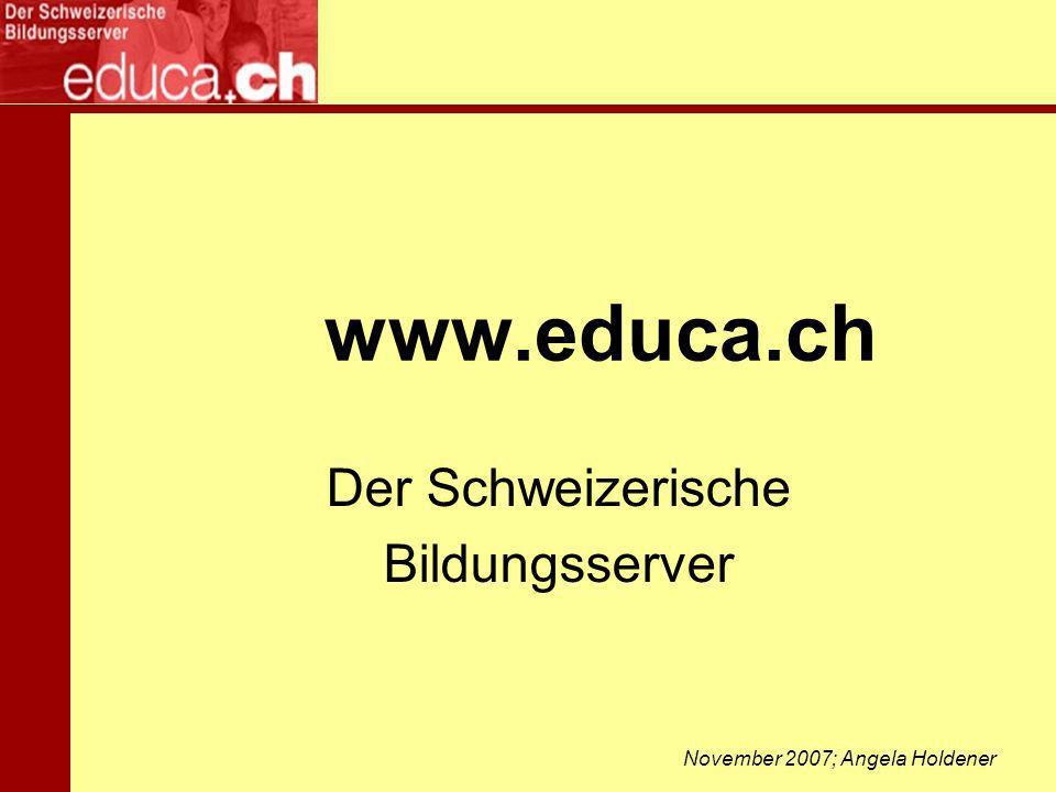 www.educa.ch Der Schweizerische Bildungsserver November 2007; Angela Holdener