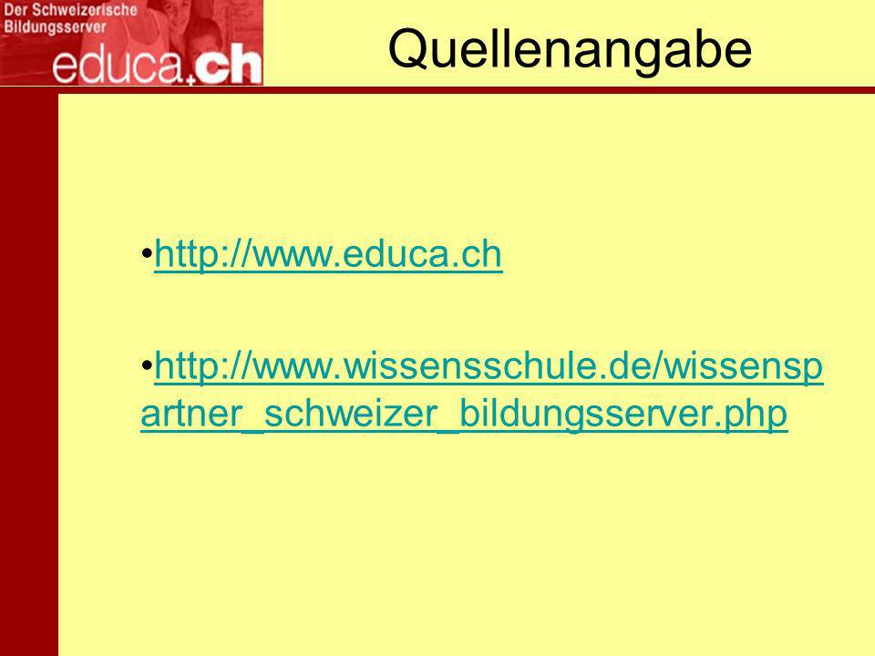 Quellenangabe http://www.educa.ch http://www.wissensschule.de/wissensp artner_schweizer_bildungsserver.php