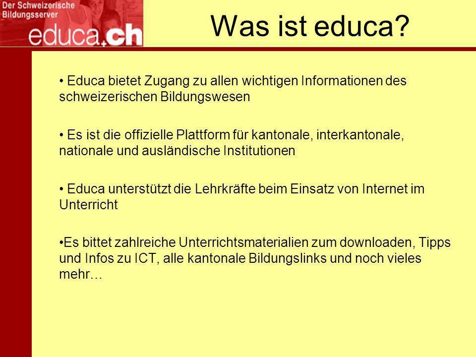 Was ist educa? Educa bietet Zugang zu allen wichtigen Informationen des schweizerischen Bildungswesen Es ist die offizielle Plattform für kantonale, i