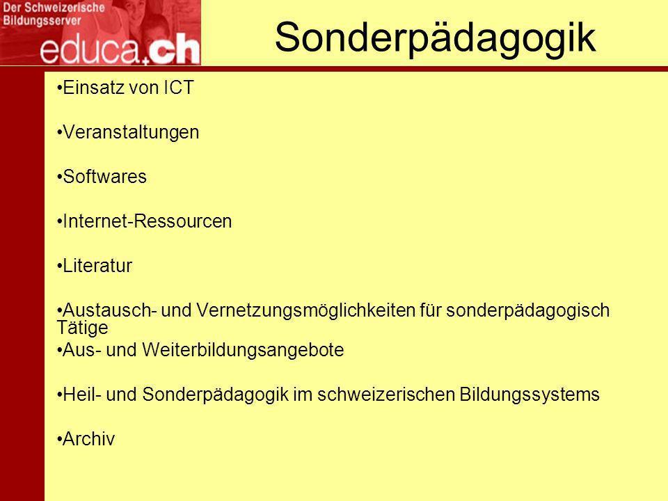 Sonderpädagogik Einsatz von ICT Veranstaltungen Softwares Internet-Ressourcen Literatur Austausch- und Vernetzungsmöglichkeiten für sonderpädagogisch Tätige Aus- und Weiterbildungsangebote Heil- und Sonderpädagogik im schweizerischen Bildungssystems Archiv