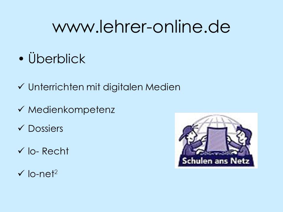 www.lehrer-online.de Überblick Unterrichten mit digitalen Medien Medienkompetenz Dossiers lo- Recht lo-net 2