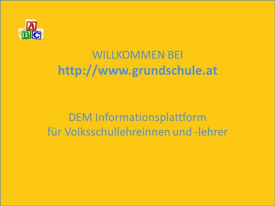 Ablauf WILLKOMMEN BEI http://www.grundschule.at DEM Informationsplattform für Volksschullehreinnen und -lehrer