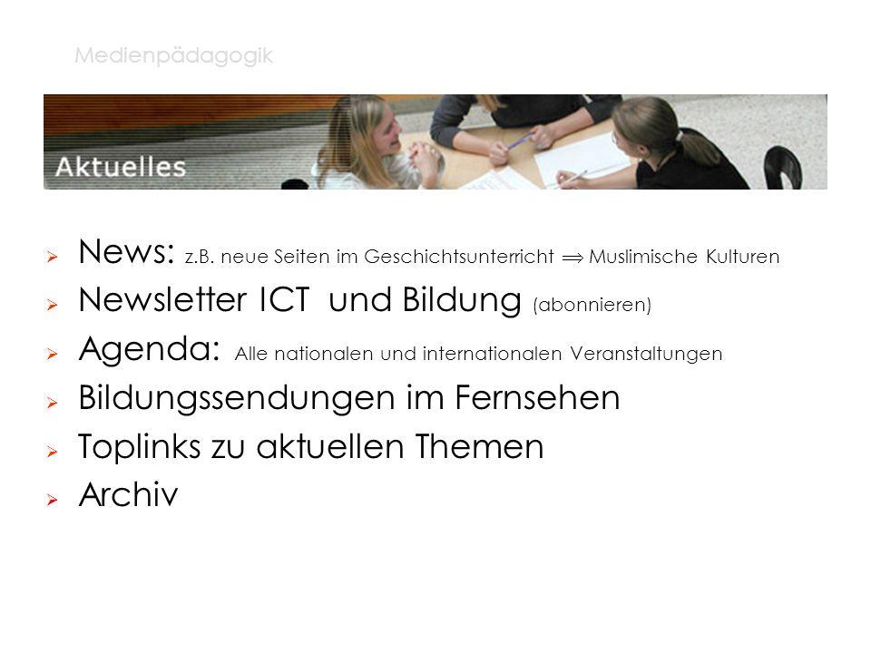 Medienpädagogik News: z.B. neue Seiten im Geschichtsunterricht Muslimische Kulturen Newsletter ICT und Bildung (abonnieren) Agenda: Alle nationalen un