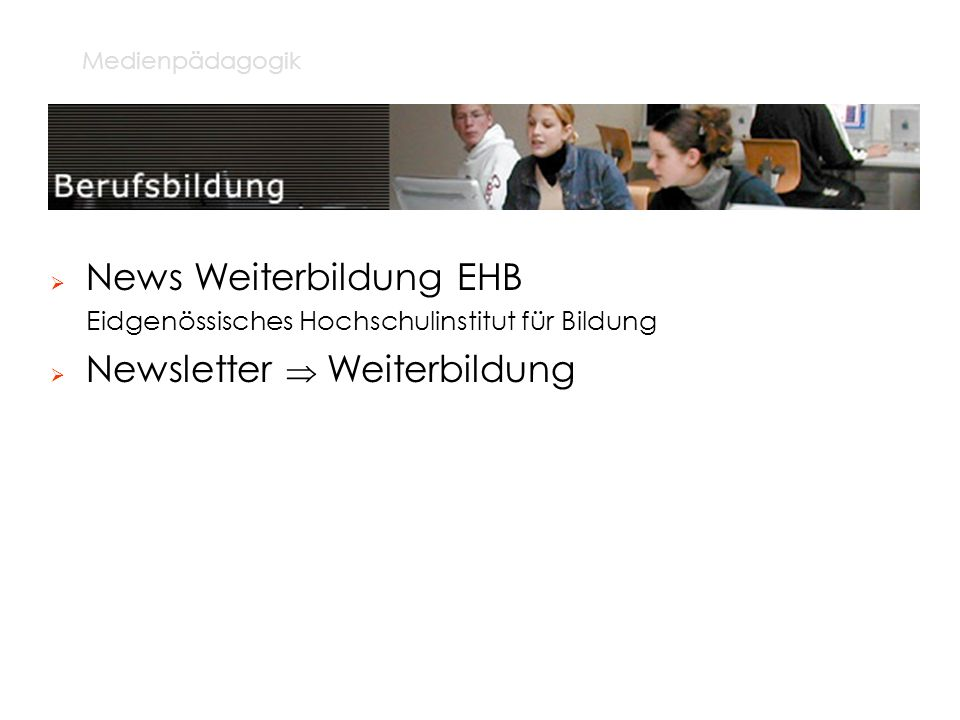 Medienpädagogik News Weiterbildung EHB Eidgenössisches Hochschulinstitut für Bildung Newsletter Weiterbildung