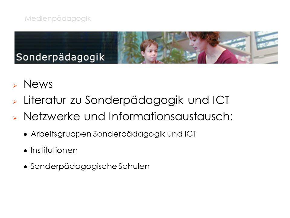 Medienpädagogik News Literatur zu Sonderpädagogik und ICT Netzwerke und Informationsaustausch: Arbeitsgruppen Sonderpädagogik und ICT Institutionen So