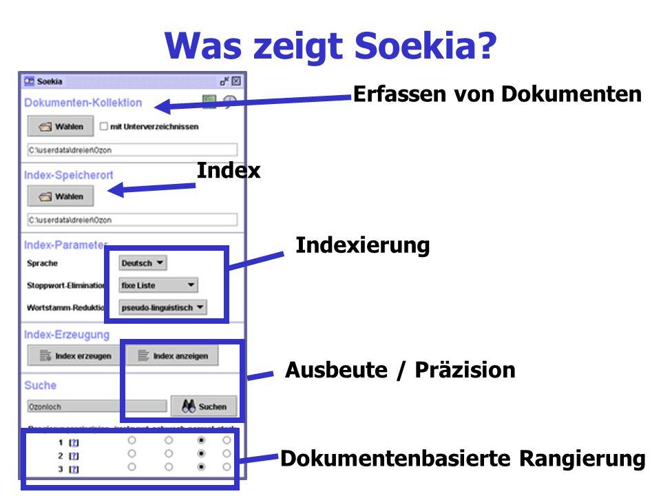 Was zeigt Soekia? Erfassen von Dokumenten Index Indexierung Ausbeute / Präzision Dokumentenbasierte Rangierung