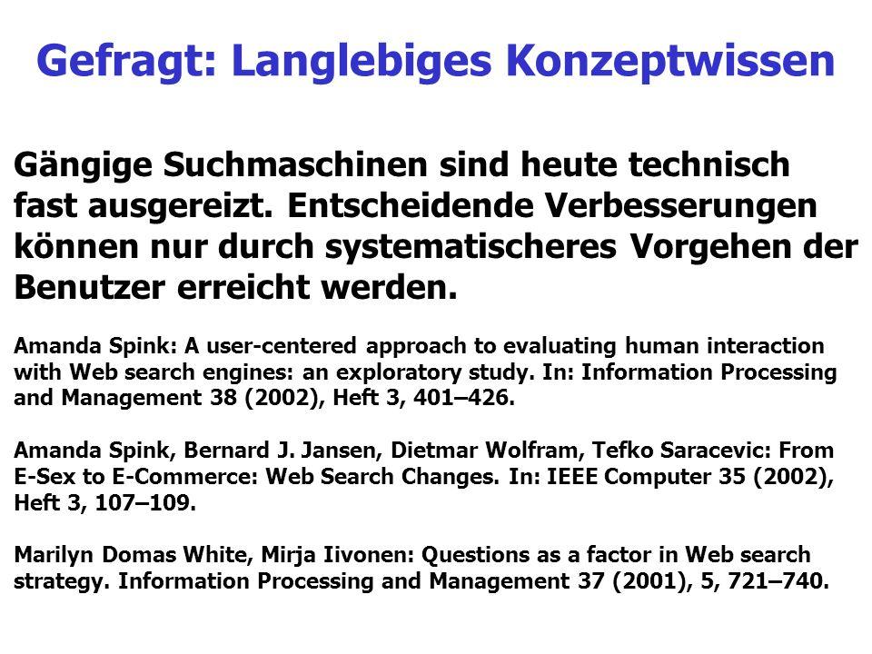 Gefragt: Langlebiges Konzeptwissen Gängige Suchmaschinen sind heute technisch fast ausgereizt. Entscheidende Verbesserungen können nur durch systemati
