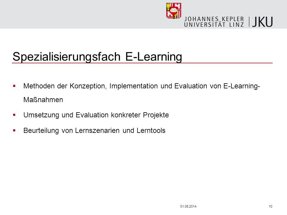 1001.05.2014 Spezialisierungsfach E-Learning Methoden der Konzeption, Implementation und Evaluation von E-Learning- Maßnahmen Umsetzung und Evaluation konkreter Projekte Beurteilung von Lernszenarien und Lerntools