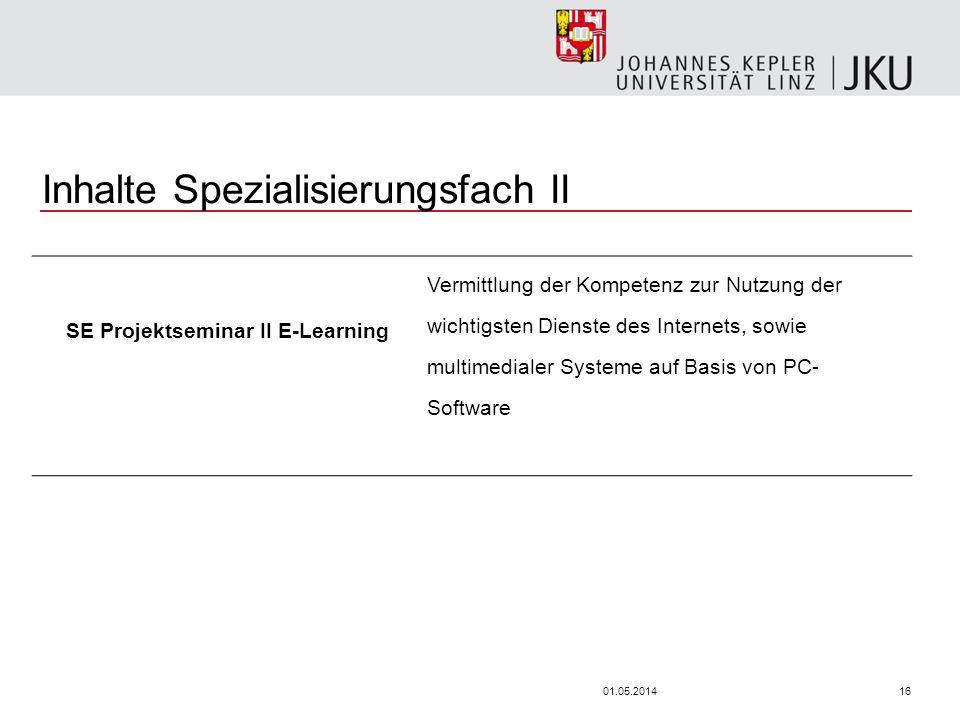 1601.05.2014 Inhalte Spezialisierungsfach II SE Projektseminar II E-Learning Vermittlung der Kompetenz zur Nutzung der wichtigsten Dienste des Internets, sowie multimedialer Systeme auf Basis von PC- Software