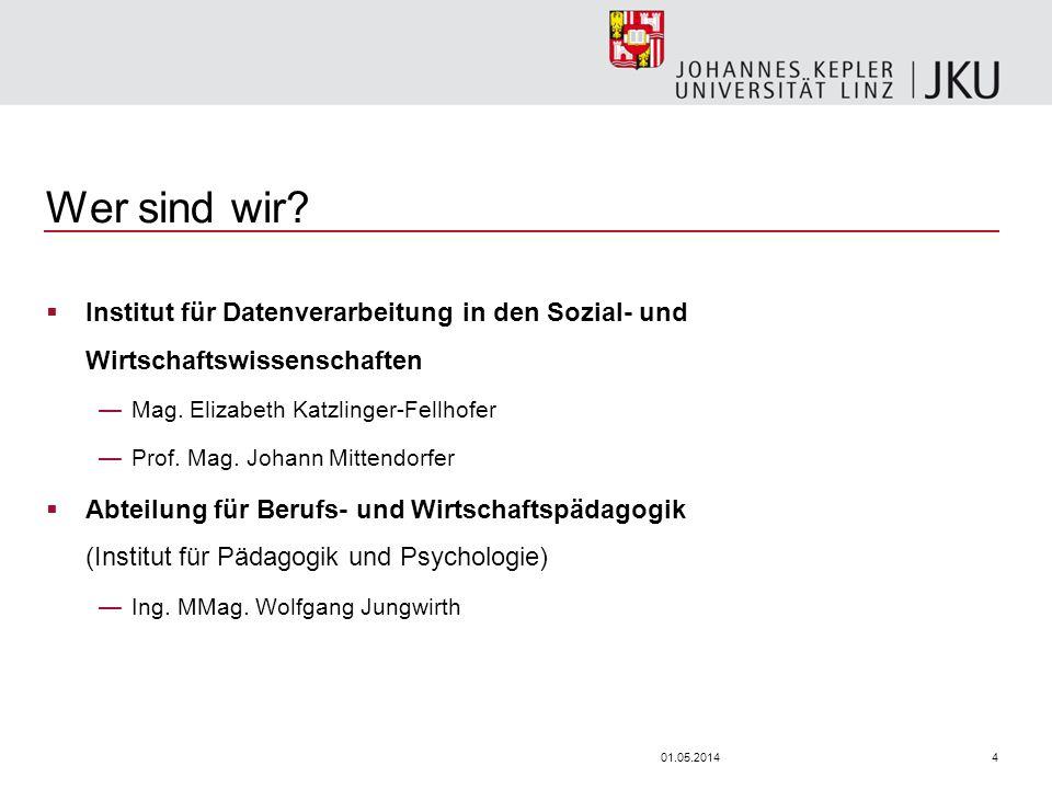 401.05.2014 Wer sind wir? Institut für Datenverarbeitung in den Sozial- und Wirtschaftswissenschaften Mag. Elizabeth Katzlinger-Fellhofer Prof. Mag. J