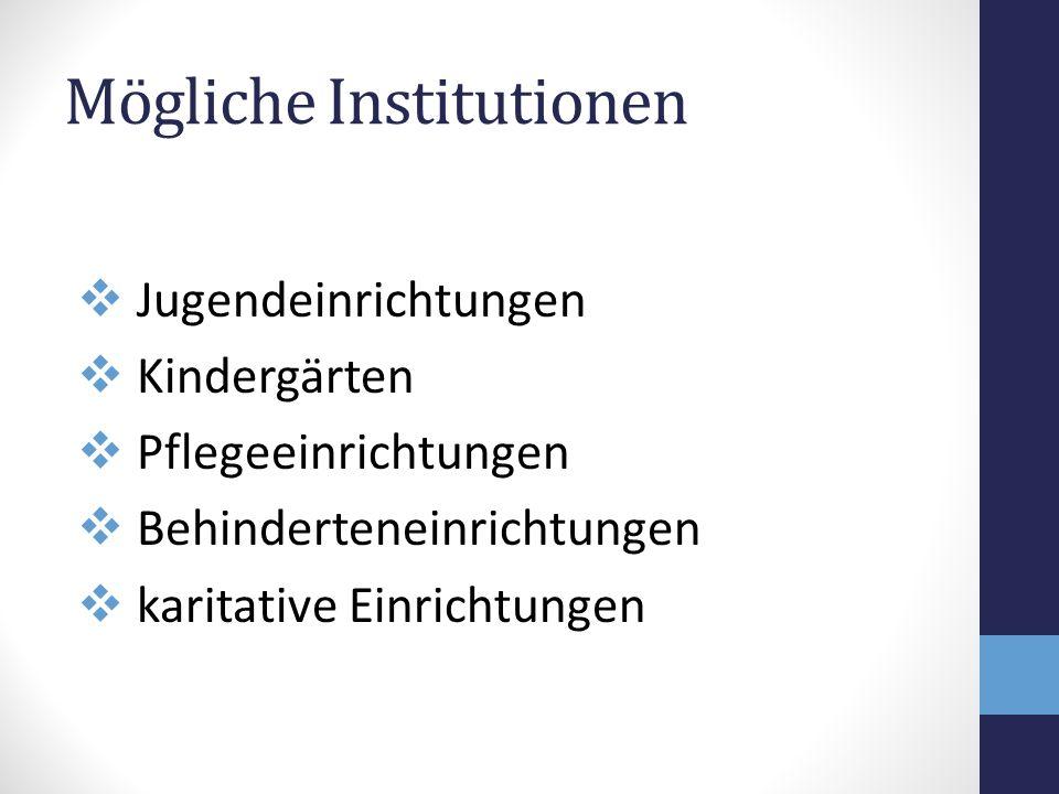 Mögliche Institutionen Jugendeinrichtungen Kindergärten Pflegeeinrichtungen Behinderteneinrichtungen karitative Einrichtungen