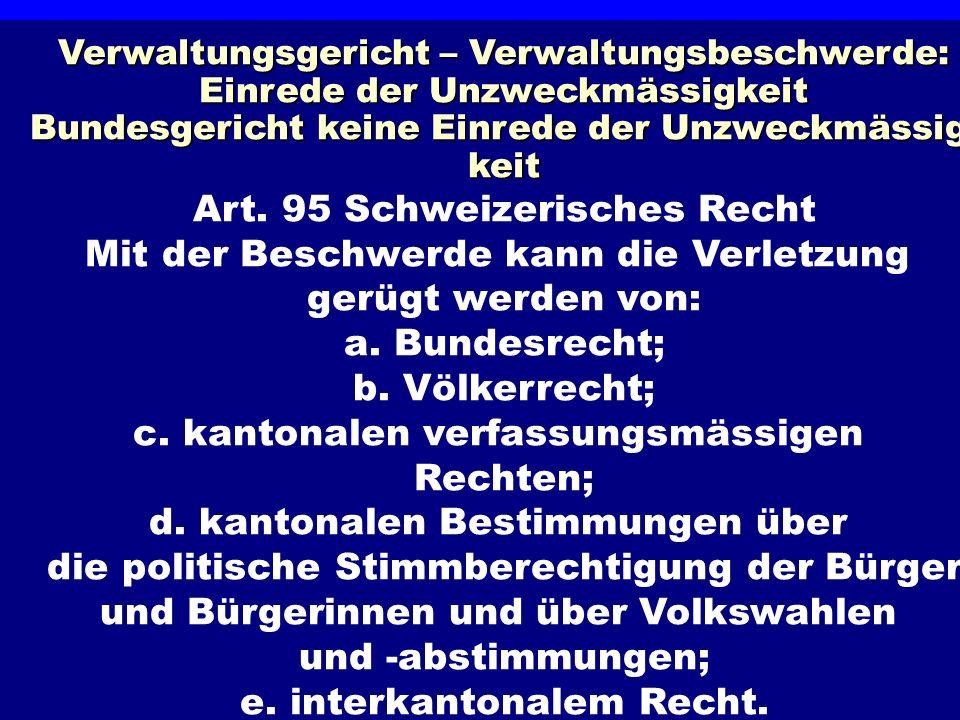 Ermessen und Gewaltenteilung Verwaltungsgericht – Verwaltungsbeschwerde: Einrede der Unzweckmässigkeit Bundesgericht keine Einrede der Unzweckmässig-