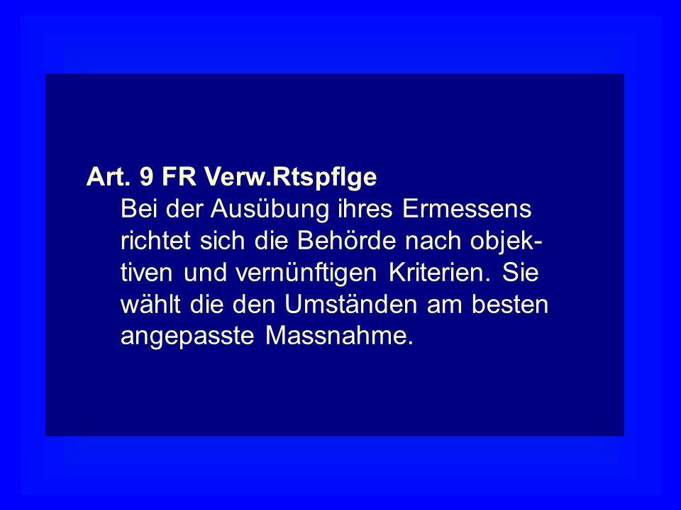 Art. 9 FR Verw.Rtspflge Bei der Ausübung ihres Ermessens richtet sich die Behörde nach objek- tiven und vernünftigen Kriterien. Sie wählt die den Umst