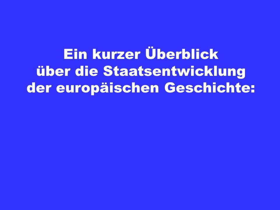 Ein kurzer Überblick über die Staatsentwicklung der europäischen Geschichte: