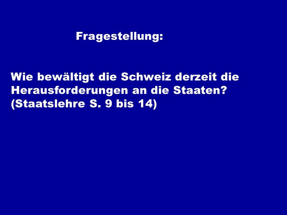 Fragestellung: Wie bewältigt die Schweiz derzeit die Herausforderungen an die Staaten? (Staatslehre S. 9 bis 14)
