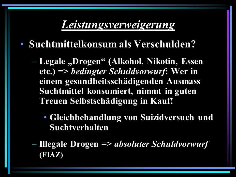 Leistungsverweigerung Suchtmittelkonsum als Verschulden? –Legale Drogen (Alkohol, Nikotin, Essen etc.) => bedingter Schuldvorwurf: Wer in einem gesund