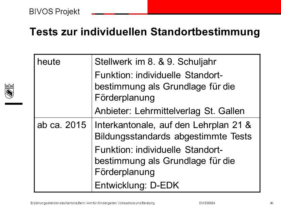 BIVOS Projekt Erziehungsdirektion des Kantons Bern / Amt für Kindergarten, Volksschule und BeratungDM 535864 # Tests zur individuellen Standortbestimmung heuteStellwerk im 8.
