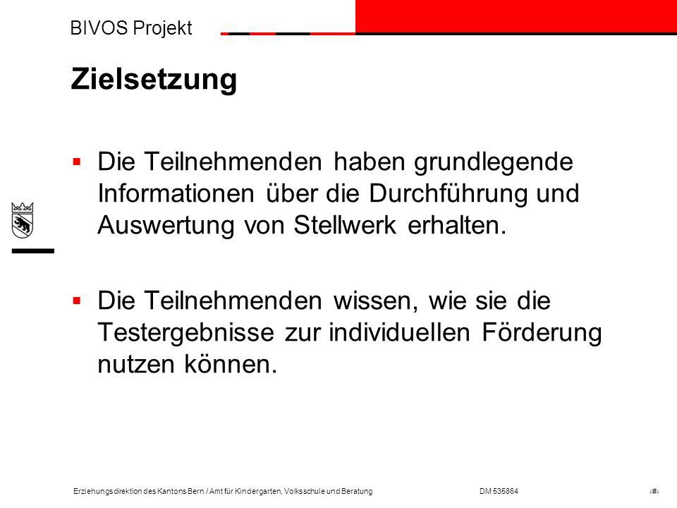 BIVOS Projekt Erziehungsdirektion des Kantons Bern / Amt für Kindergarten, Volksschule und BeratungDM 535864 # Zielsetzung Die Teilnehmenden haben grundlegende Informationen über die Durchführung und Auswertung von Stellwerk erhalten.