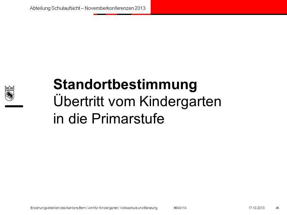 Erziehungsdirektion des Kantons Bern / Amt für Kindergarten, Volksschule und Beratung #640114 17.10.2013 # Abteilung Schulaufsicht – Novemberkonferenz