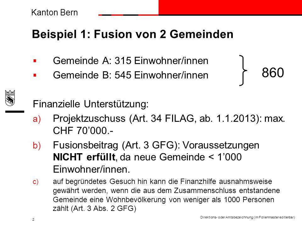 Kanton Bern Direktions- oder Amtsbezeichnung (im Folienmaster editierbar) 2 Beispiel 1: Fusion von 2 Gemeinden Gemeinde A: 315 Einwohner/innen Gemeind