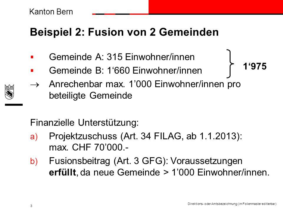 Kanton Bern Direktions- oder Amtsbezeichnung (im Folienmaster editierbar) 3 Beispiel 2: Fusion von 2 Gemeinden Gemeinde A: 315 Einwohner/innen Gemeinde B: 1660 Einwohner/innen Anrechenbar max.