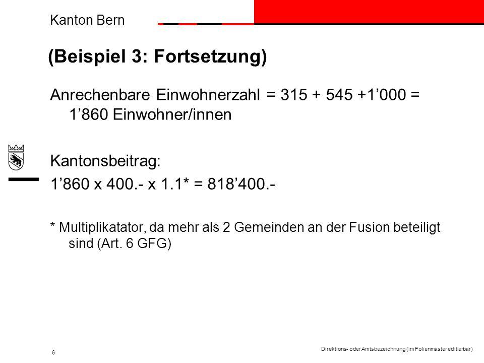 Kanton Bern Direktions- oder Amtsbezeichnung (im Folienmaster editierbar) 6 (Beispiel 3: Fortsetzung) Anrechenbare Einwohnerzahl = 315 + 545 +1000 = 1