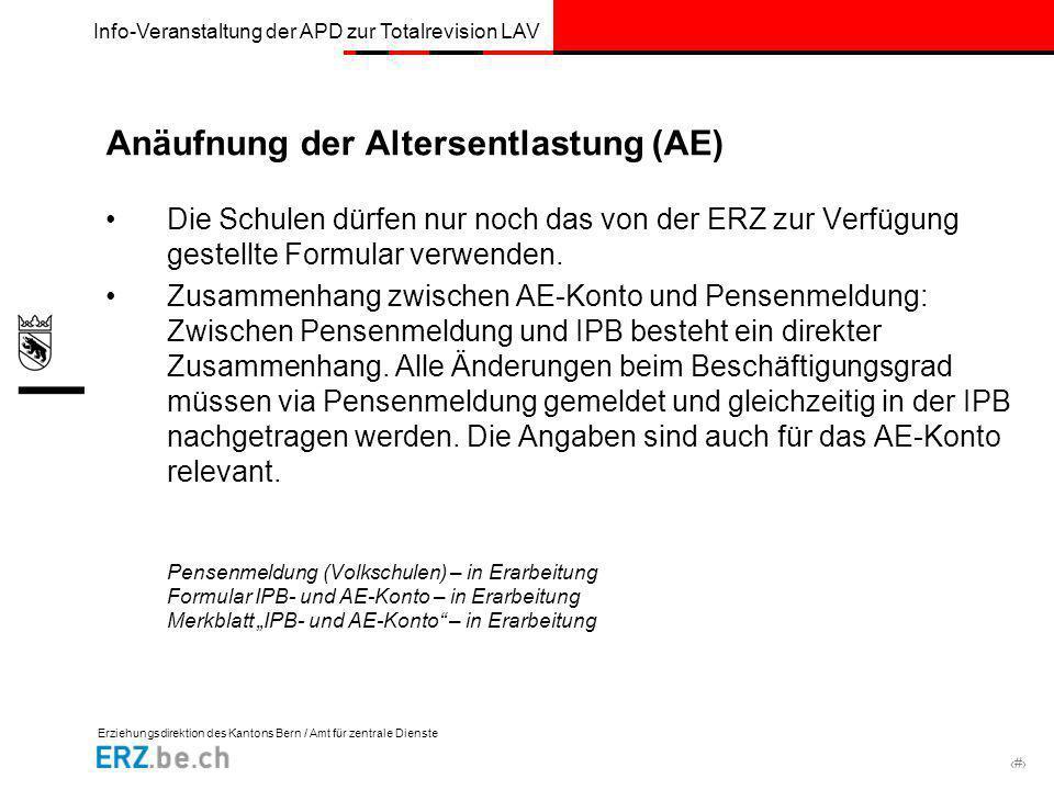 Erziehungsdirektion des Kantons Bern / Amt für zentrale Dienste # Info-Veranstaltung der APD zur Totalrevision LAV Anäufnung der Altersentlastung (AE)