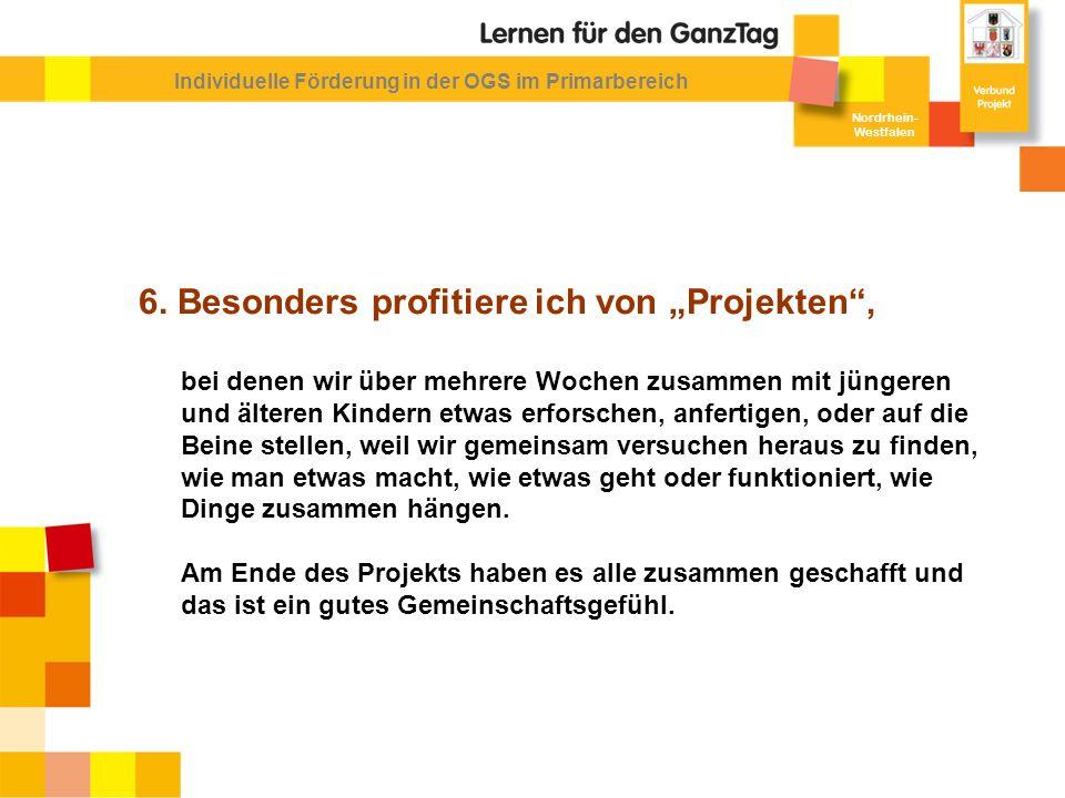 Nordrhein- Westfalen 6. Besonders profitiere ich von Projekten, bei denen wir über mehrere Wochen zusammen mit jüngeren und älteren Kindern etwas erfo