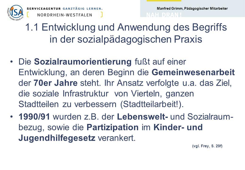 Manfred Grimm, Pädagogischer Mitarbeiter 1.2 Entwicklung und Anwendung des Begriffs in der sozialpädagogischen Praxis Man geht davon aus, dass die jeweiligen sozialen Gegebenheiten/Möglichkeiten von Räumen die sozialen Lagen von jungen Menschen prägen.