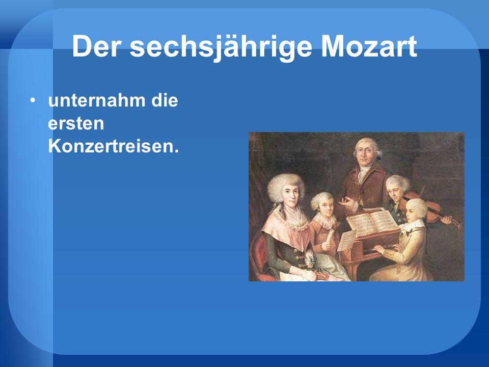 Der sechsjährige Mozart unternahm die ersten Konzertreisen.