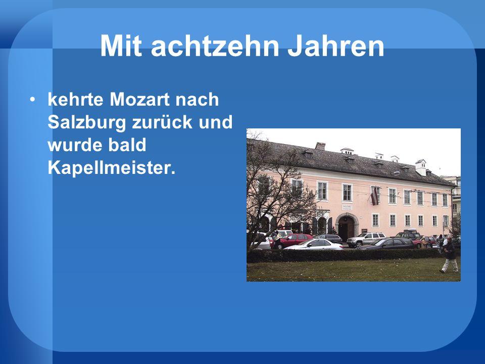 Mit achtzehn Jahren kehrte Mozart nach Salzburg zurück und wurde bald Kapellmeister.