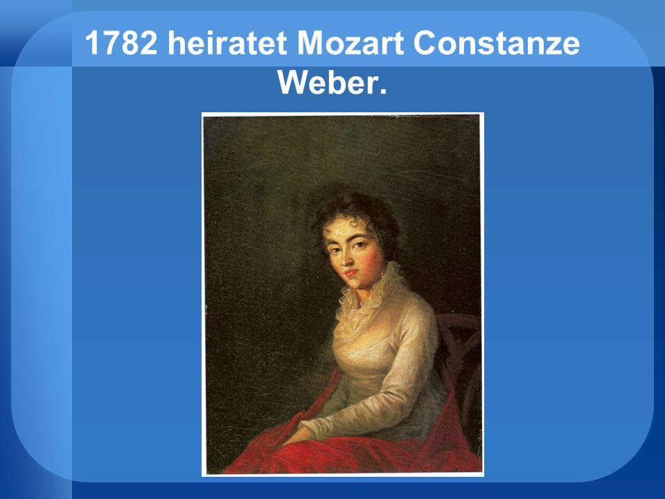 1782 heiratet Mozart Constanze Weber.