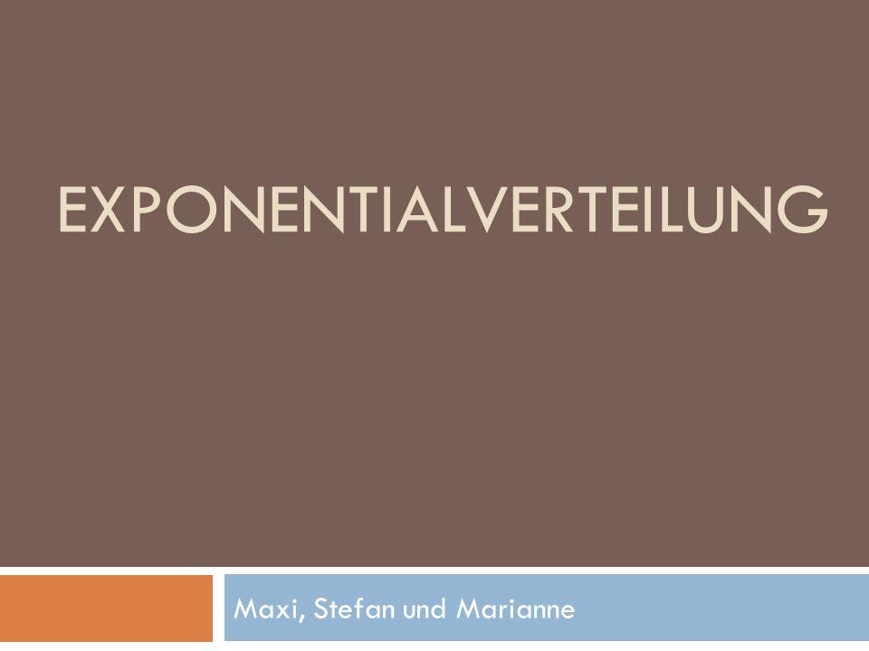 EXPONENTIALVERTEILUNG Maxi, Stefan und Marianne