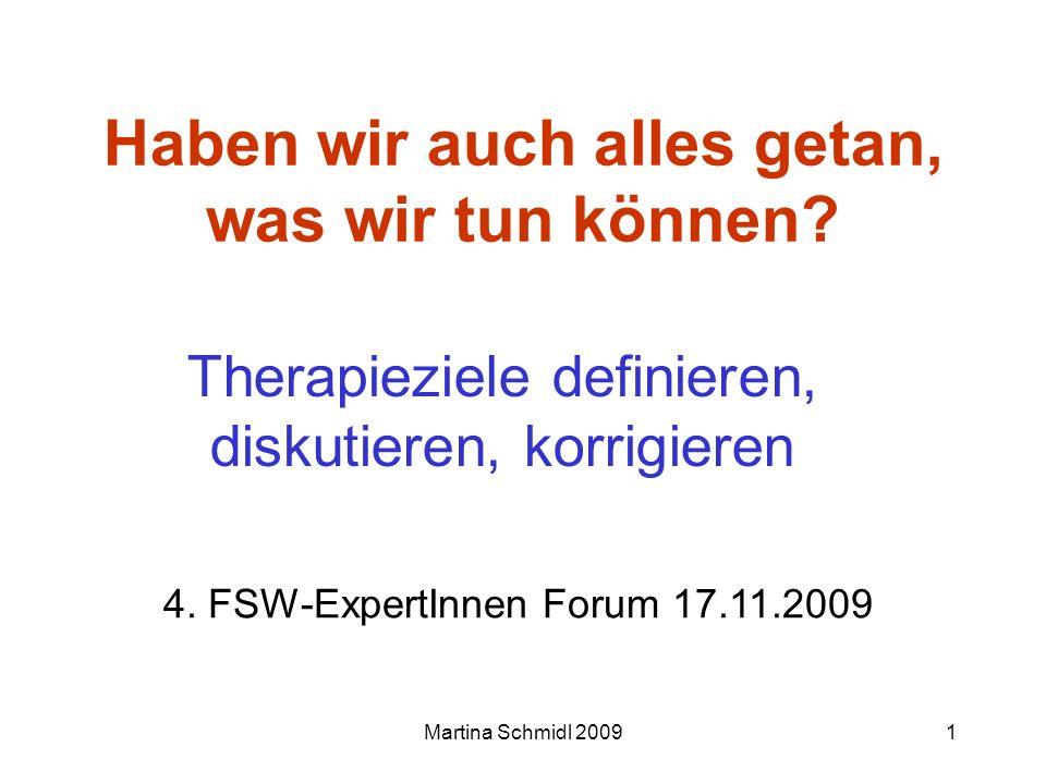 Martina Schmidl 20091 Haben wir auch alles getan, was wir tun können? Therapieziele definieren, diskutieren, korrigieren 4. FSW-ExpertInnen Forum 17.1