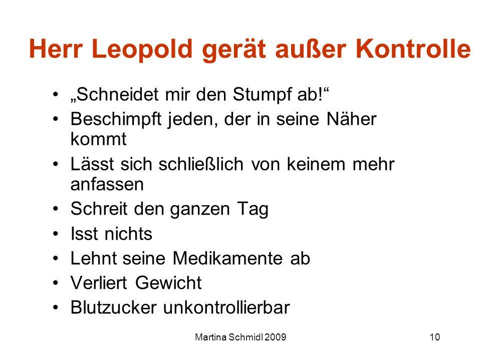 Martina Schmidl 200910 Herr Leopold gerät außer Kontrolle Schneidet mir den Stumpf ab! Beschimpft jeden, der in seine Näher kommt Lässt sich schließli