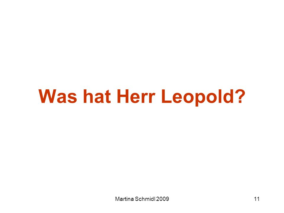 Martina Schmidl 200911 Was hat Herr Leopold?
