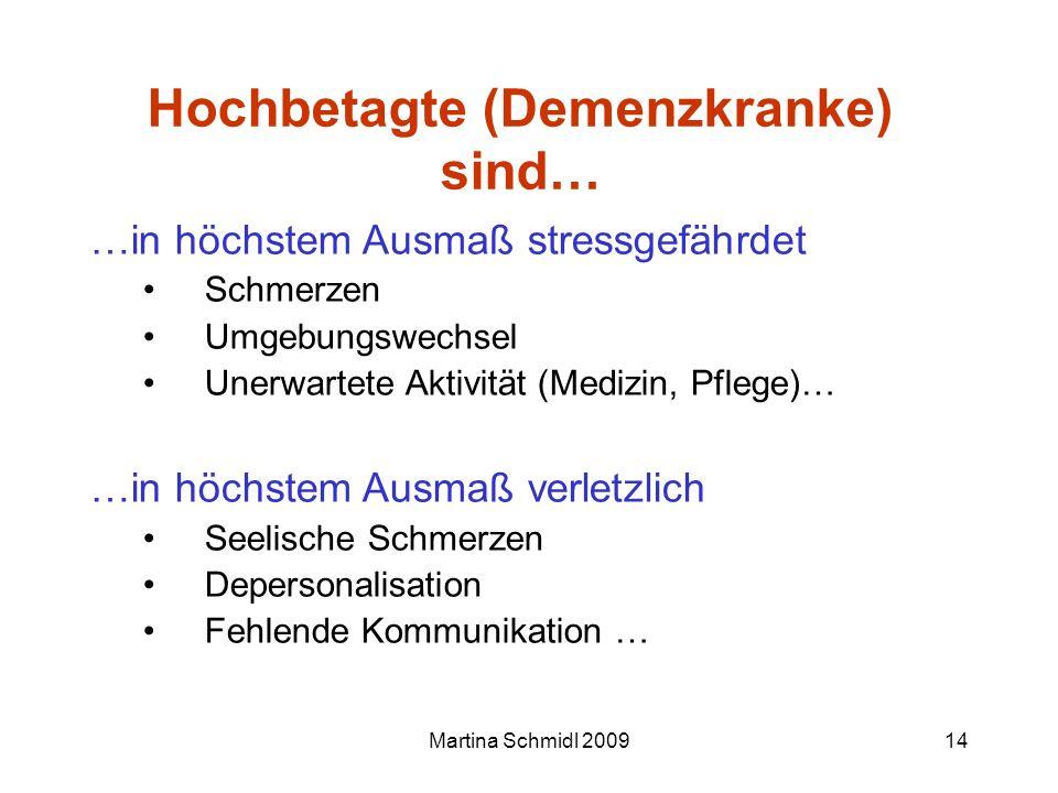 Martina Schmidl 200914 Hochbetagte (Demenzkranke) sind… …in höchstem Ausmaß stressgefährdet Schmerzen Umgebungswechsel Unerwartete Aktivität (Medizin,