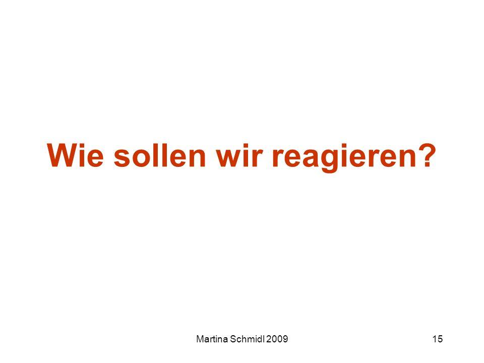 Martina Schmidl 200915 Wie sollen wir reagieren?