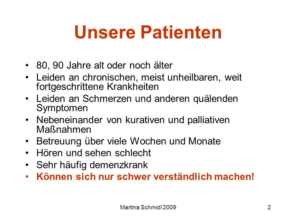 Martina Schmidl 20092 Unsere Patienten 80, 90 Jahre alt oder noch älter Leiden an chronischen, meist unheilbaren, weit fortgeschrittene Krankheiten Le