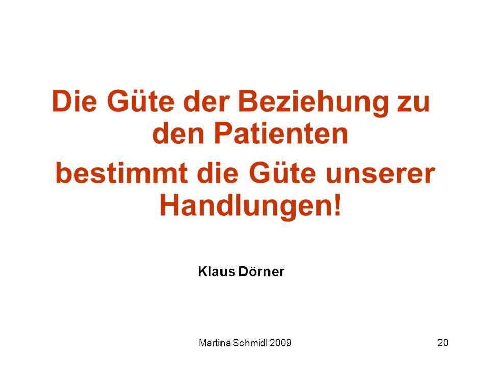 Martina Schmidl 200920 Die Güte der Beziehung zu den Patienten bestimmt die Güte unserer Handlungen! Klaus Dörner
