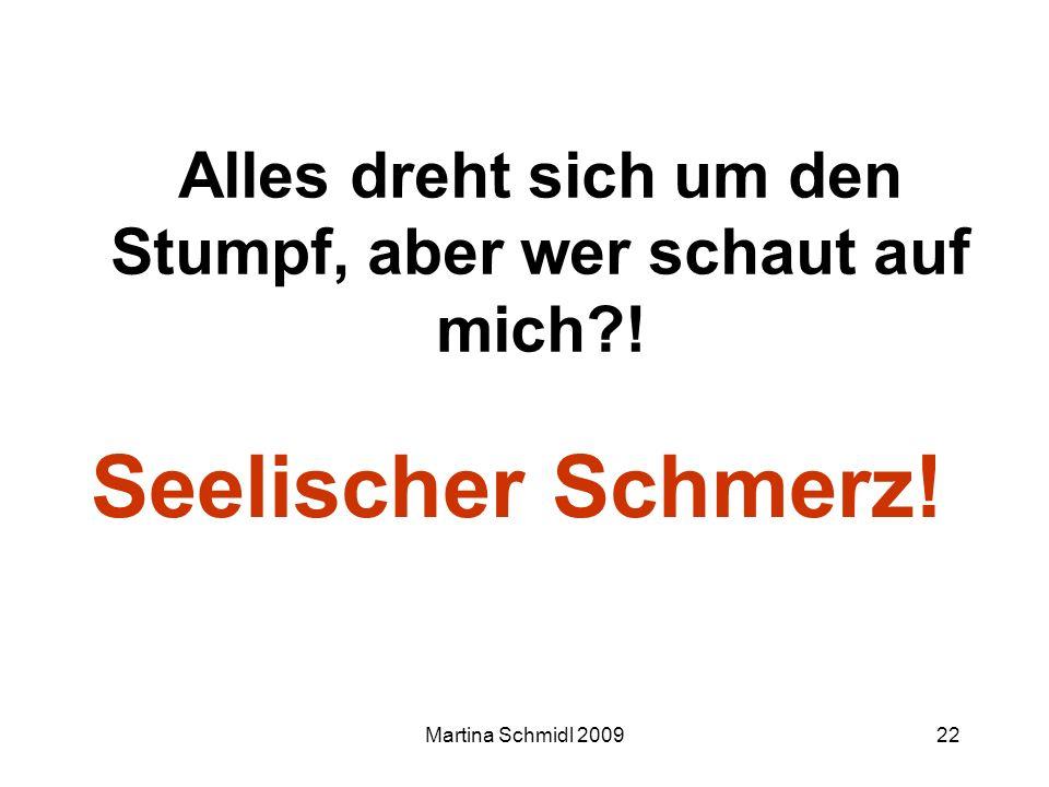 Martina Schmidl 200922 Alles dreht sich um den Stumpf, aber wer schaut auf mich?! Seelischer Schmerz!