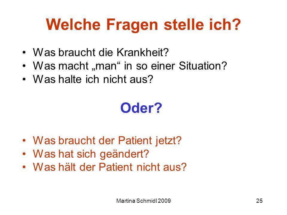 Martina Schmidl 200925 Welche Fragen stelle ich? Was braucht die Krankheit? Was macht man in so einer Situation? Was halte ich nicht aus? Oder? Was br