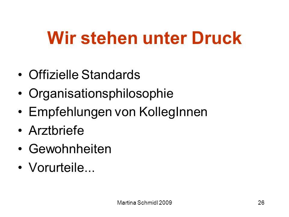 Martina Schmidl 200926 Wir stehen unter Druck Offizielle Standards Organisationsphilosophie Empfehlungen von KollegInnen Arztbriefe Gewohnheiten Vorur