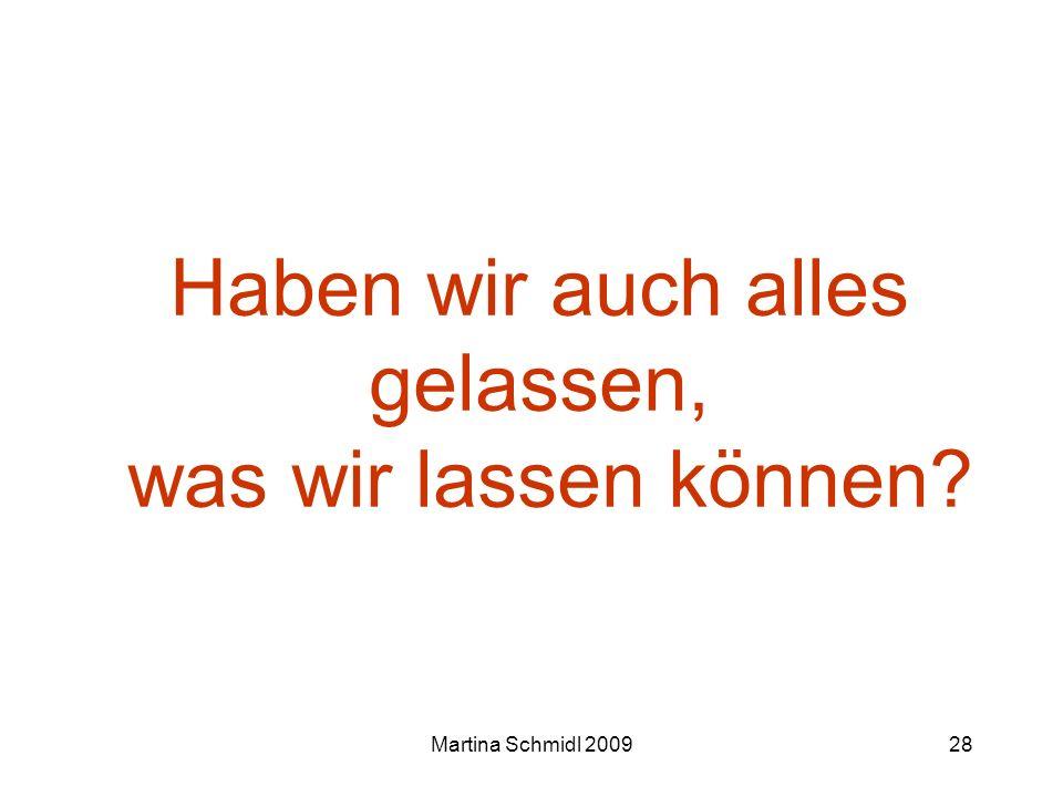 Martina Schmidl 200928 Haben wir auch alles gelassen, was wir lassen können?