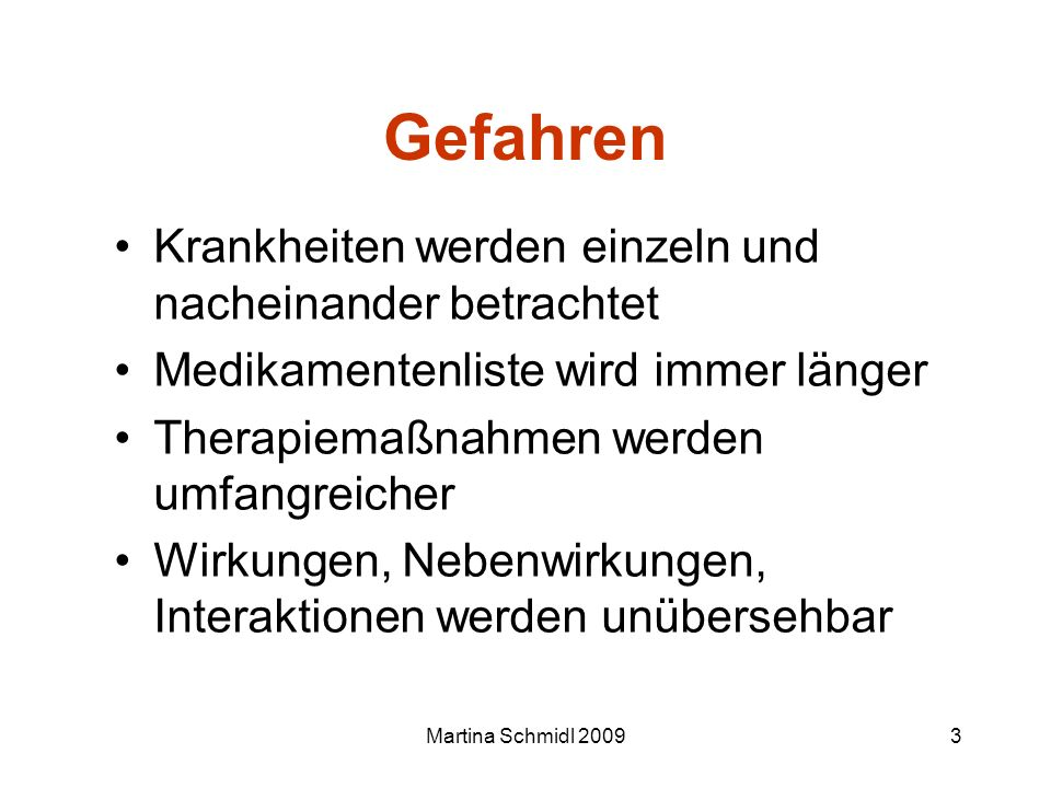 Martina Schmidl 20093 Gefahren Krankheiten werden einzeln und nacheinander betrachtet Medikamentenliste wird immer länger Therapiemaßnahmen werden umf