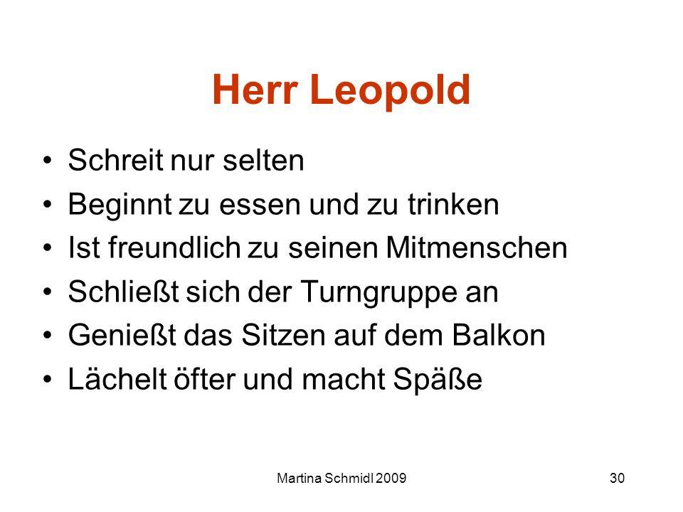 Martina Schmidl 200930 Herr Leopold Schreit nur selten Beginnt zu essen und zu trinken Ist freundlich zu seinen Mitmenschen Schließt sich der Turngrup