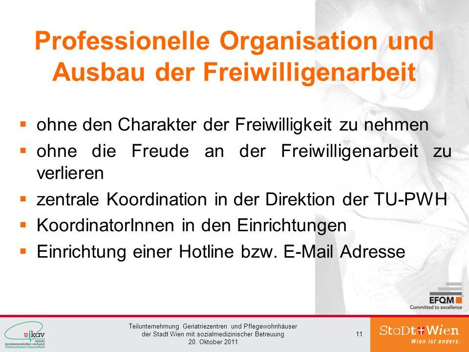Teilunternehmung Geriatriezentren und Pflegewohnhäuser der Stadt Wien mit sozialmedizinischer Betreuung 20. Oktober 2011 11 Professionelle Organisatio