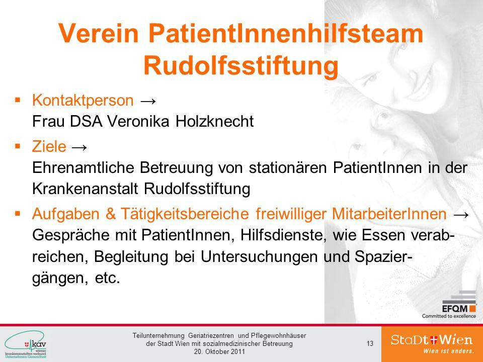 Teilunternehmung Geriatriezentren und Pflegewohnhäuser der Stadt Wien mit sozialmedizinischer Betreuung 20. Oktober 2011 13 Verein PatientInnenhilfste